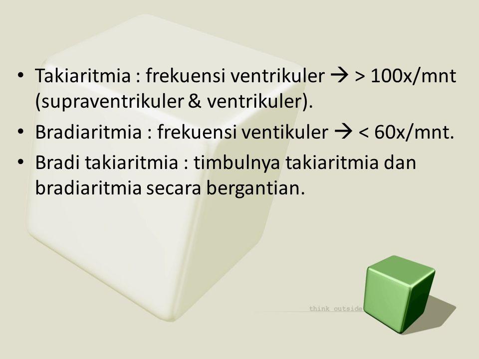 Takiaritmia : frekuensi ventrikuler  > 100x/mnt (supraventrikuler & ventrikuler).