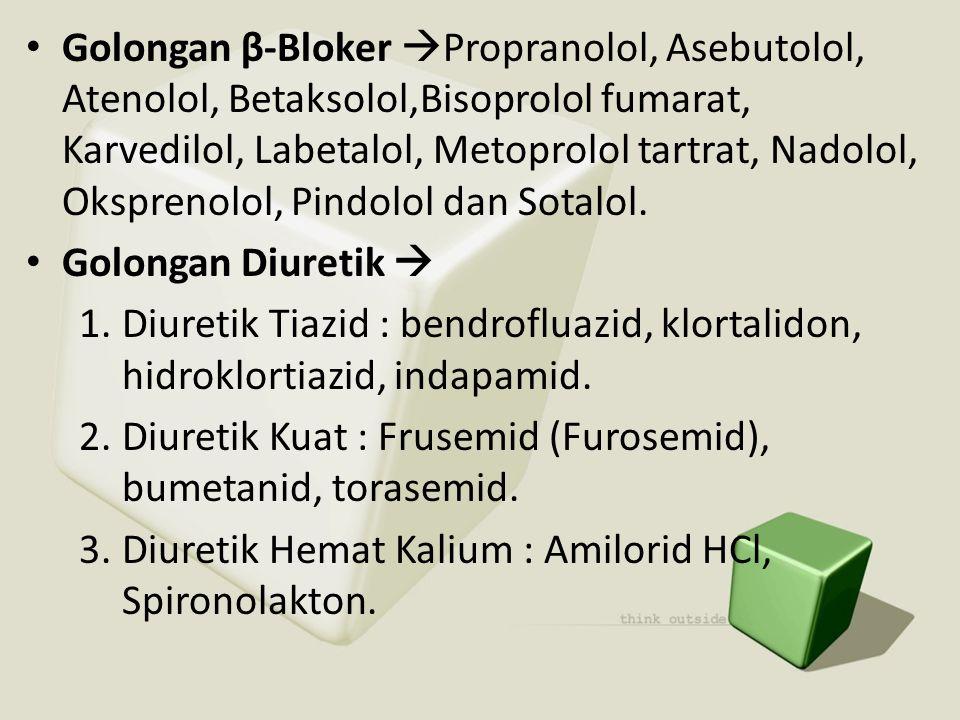 Golongan β-Bloker Propranolol, Asebutolol, Atenolol, Betaksolol,Bisoprolol fumarat, Karvedilol, Labetalol, Metoprolol tartrat, Nadolol, Oksprenolol, Pindolol dan Sotalol.