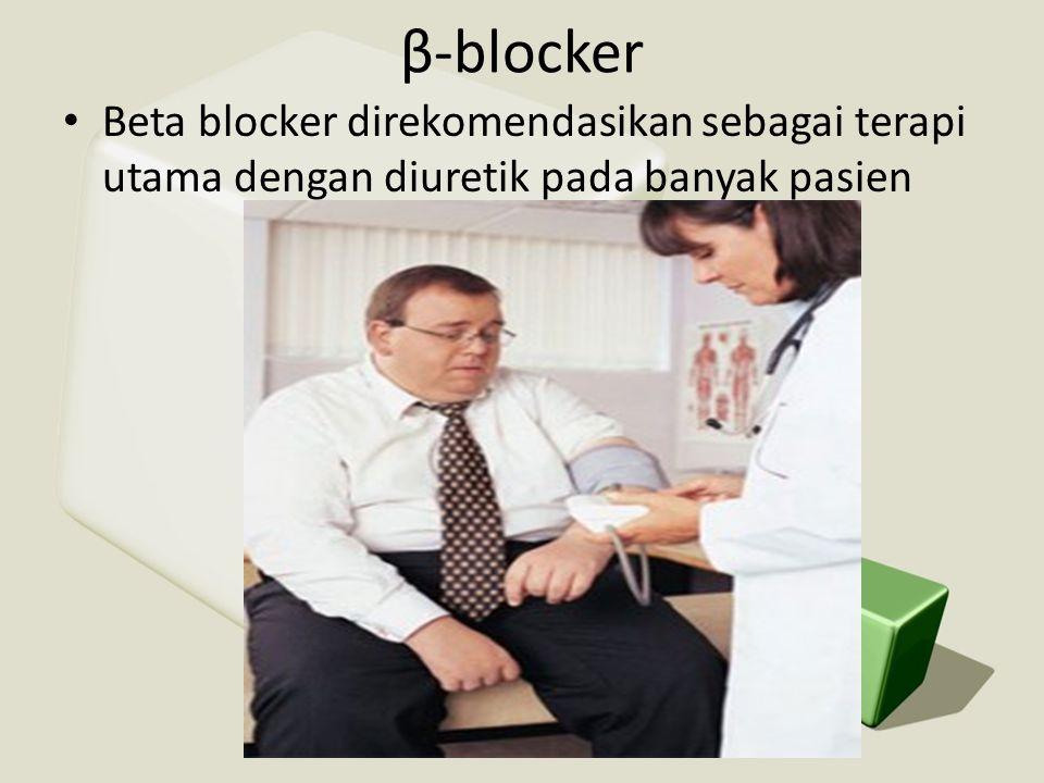 β-blocker Beta blocker direkomendasikan sebagai terapi utama dengan diuretik pada banyak pasien