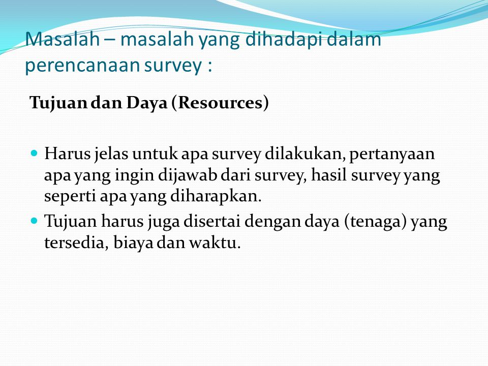 Masalah – masalah yang dihadapi dalam perencanaan survey :