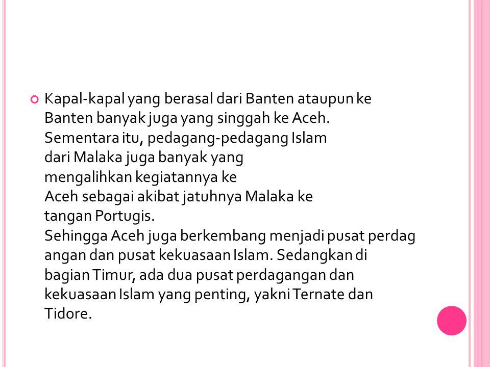 Kapal-kapal yang berasal dari Banten ataupun ke Banten banyak juga yang singgah ke Aceh.