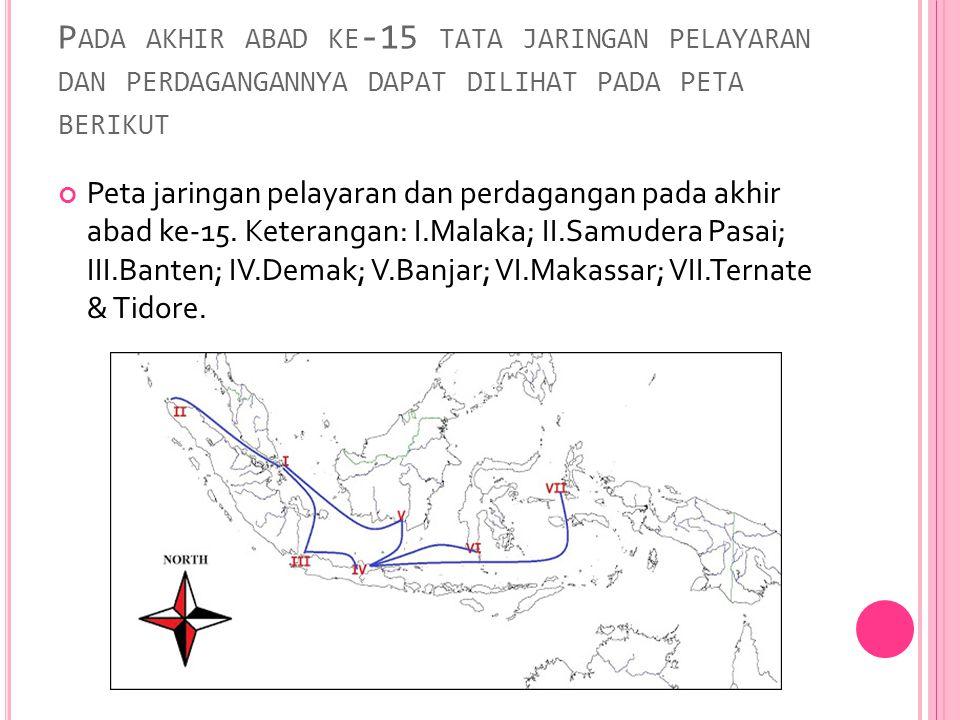 Pada akhir abad ke-15 tata jaringan pelayaran dan perdagangannya dapat dilihat pada peta berikut