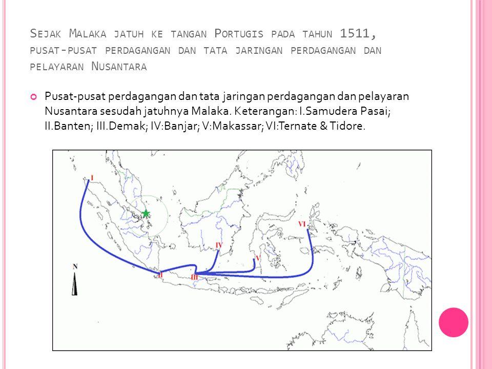 Sejak Malaka jatuh ke tangan Portugis pada tahun 1511, pusat-pusat perdagangan dan tata jaringan perdagangan dan pelayaran Nusantara