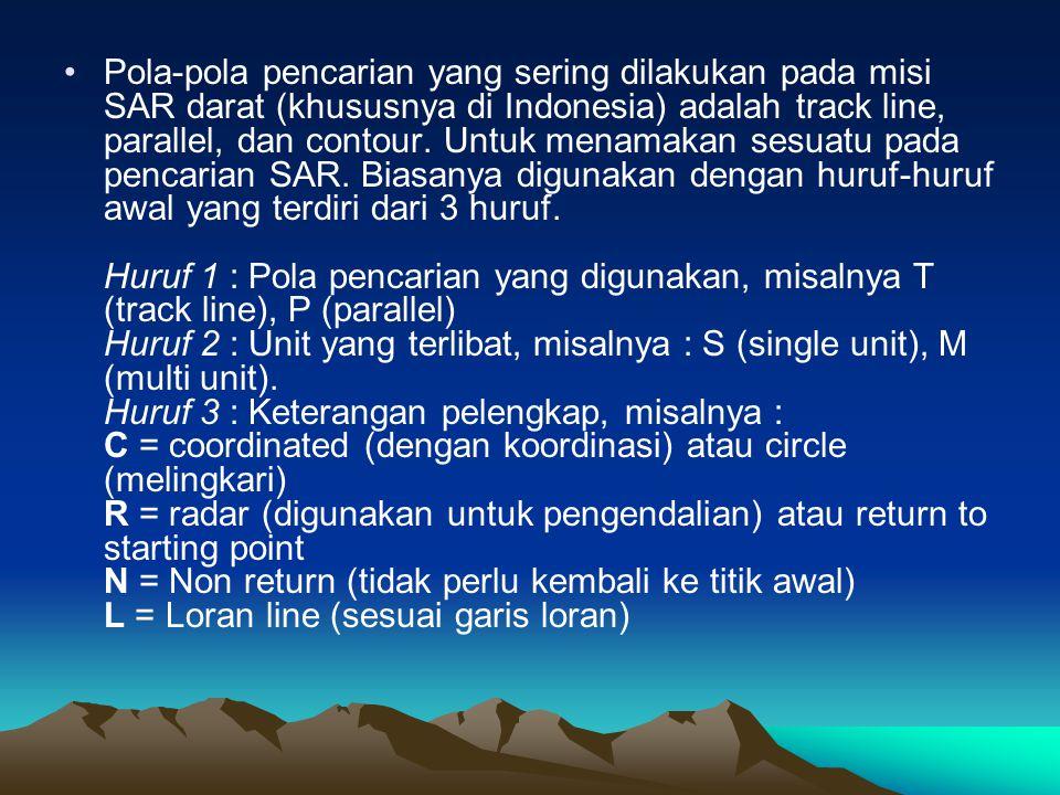 Pola-pola pencarian yang sering dilakukan pada misi SAR darat (khususnya di Indonesia) adalah track line, parallel, dan contour.