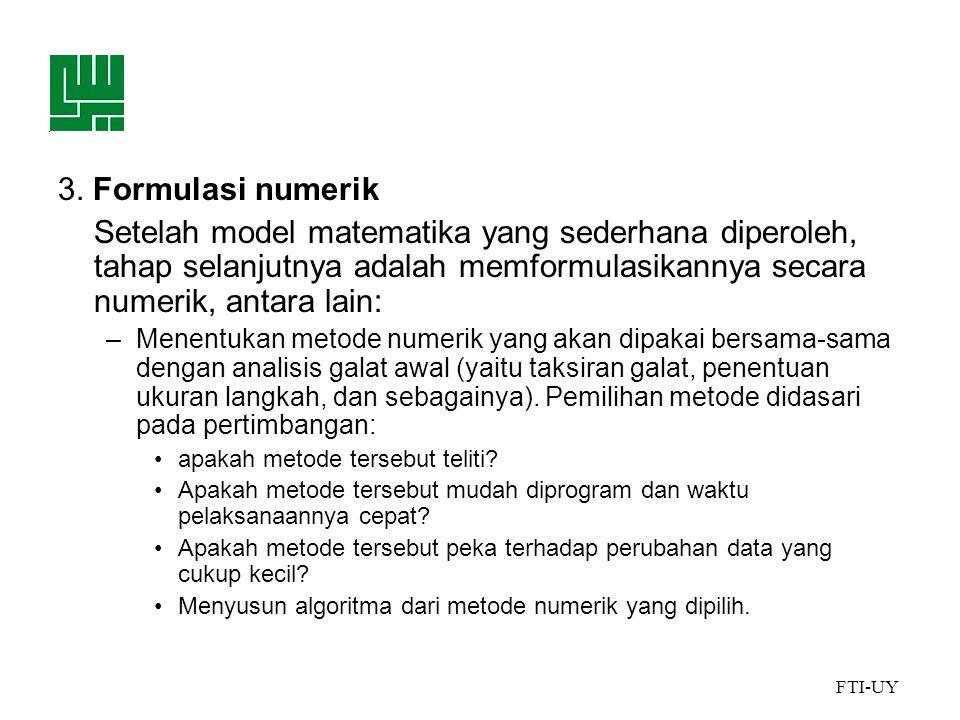 3. Formulasi numerik Setelah model matematika yang sederhana diperoleh, tahap selanjutnya adalah memformulasikannya secara numerik, antara lain: