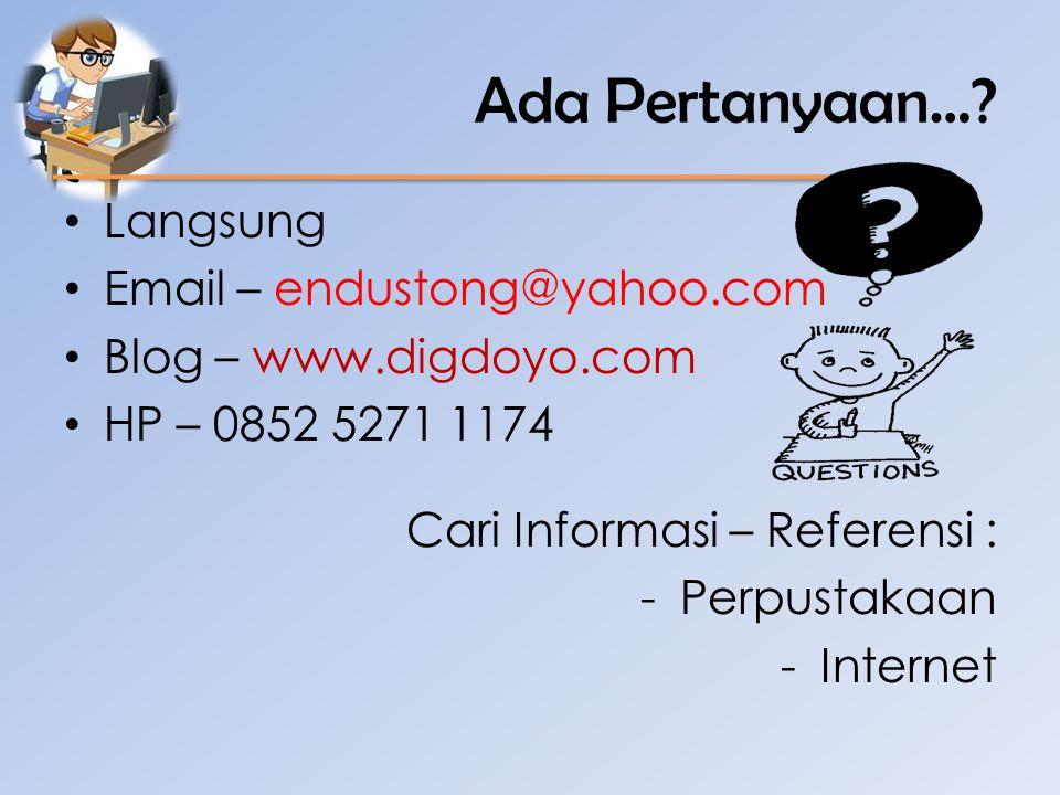 Ada Pertanyaan… Langsung Email – endustong@yahoo.com