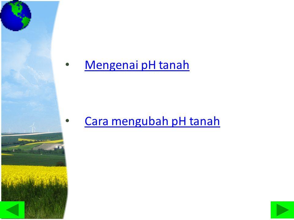 Mengenai pH tanah Cara mengubah pH tanah