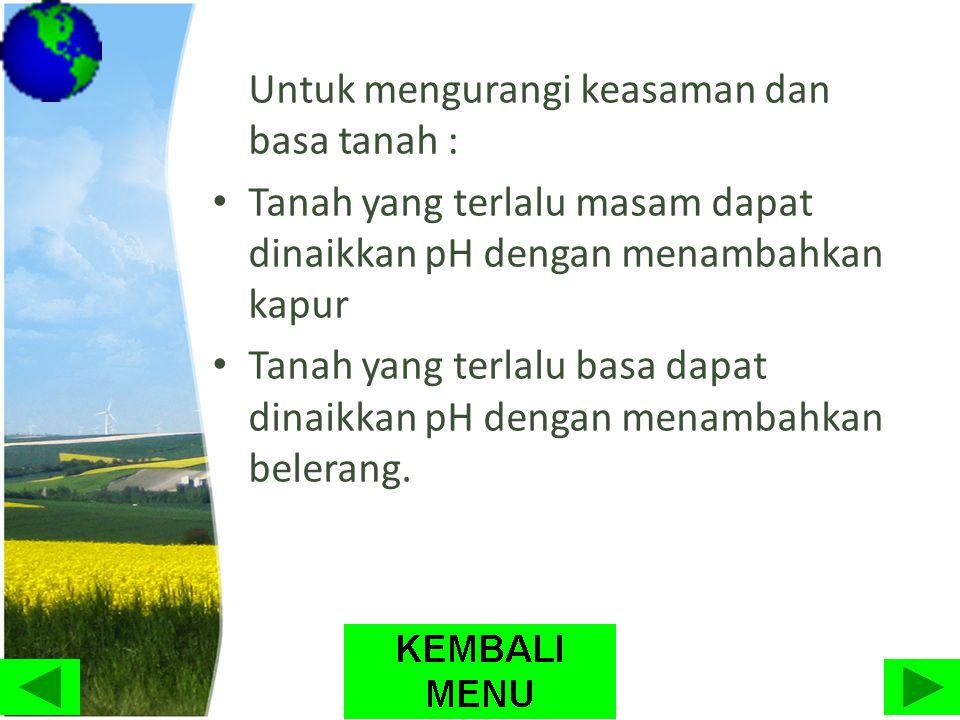 Untuk mengurangi keasaman dan basa tanah :
