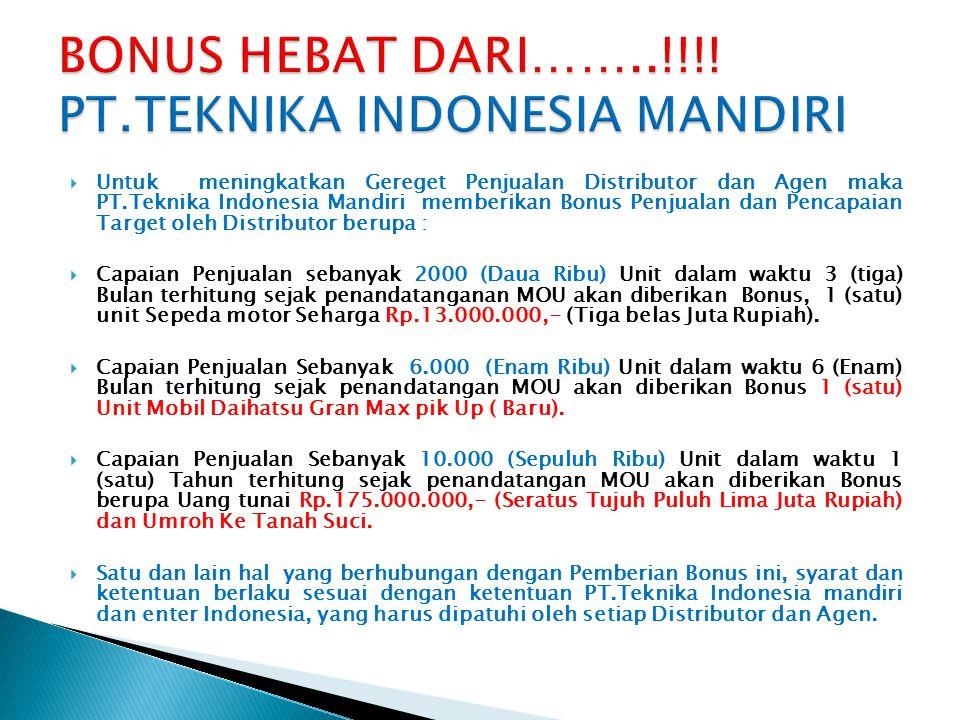 BONUS HEBAT DARI……..!!!! PT.TEKNIKA INDONESIA MANDIRI