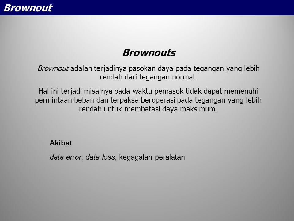 Brownout Brownouts. Brownout adalah terjadinya pasokan daya pada tegangan yang lebih rendah dari tegangan normal.