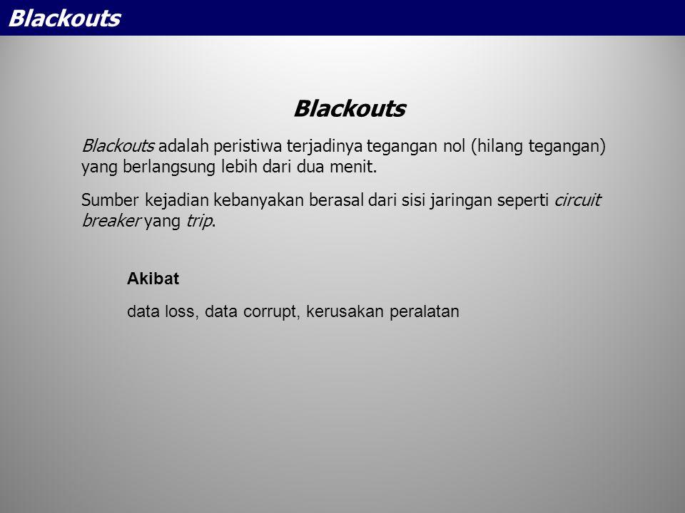 Blackouts Blackouts. Blackouts adalah peristiwa terjadinya tegangan nol (hilang tegangan) yang berlangsung lebih dari dua menit.