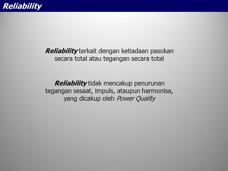 Reliability Reliability terkait dengan ketiadaan pasokan secara total atau tegangan secara total.
