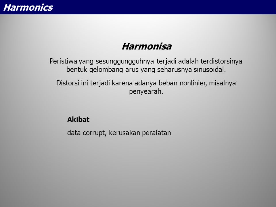 Harmonics Harmonisa. Peristiwa yang sesunggungguhnya terjadi adalah terdistorsinya bentuk gelombang arus yang seharusnya sinusoidal.
