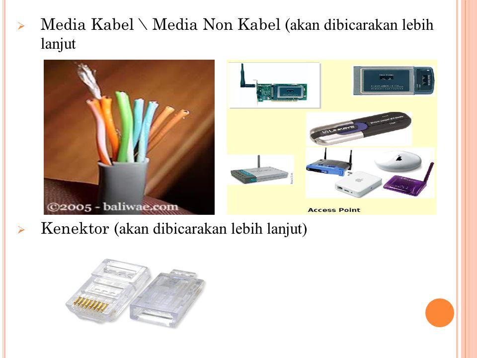 Media Kabel \ Media Non Kabel (akan dibicarakan lebih lanjut