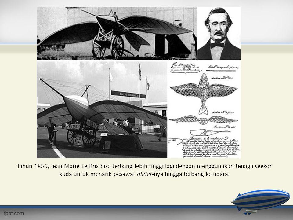 Tahun 1856, Jean-Marie Le Bris bisa terbang lebih tinggi lagi dengan menggunakan tenaga seekor kuda untuk menarik pesawat glider-nya hingga terbang ke udara.