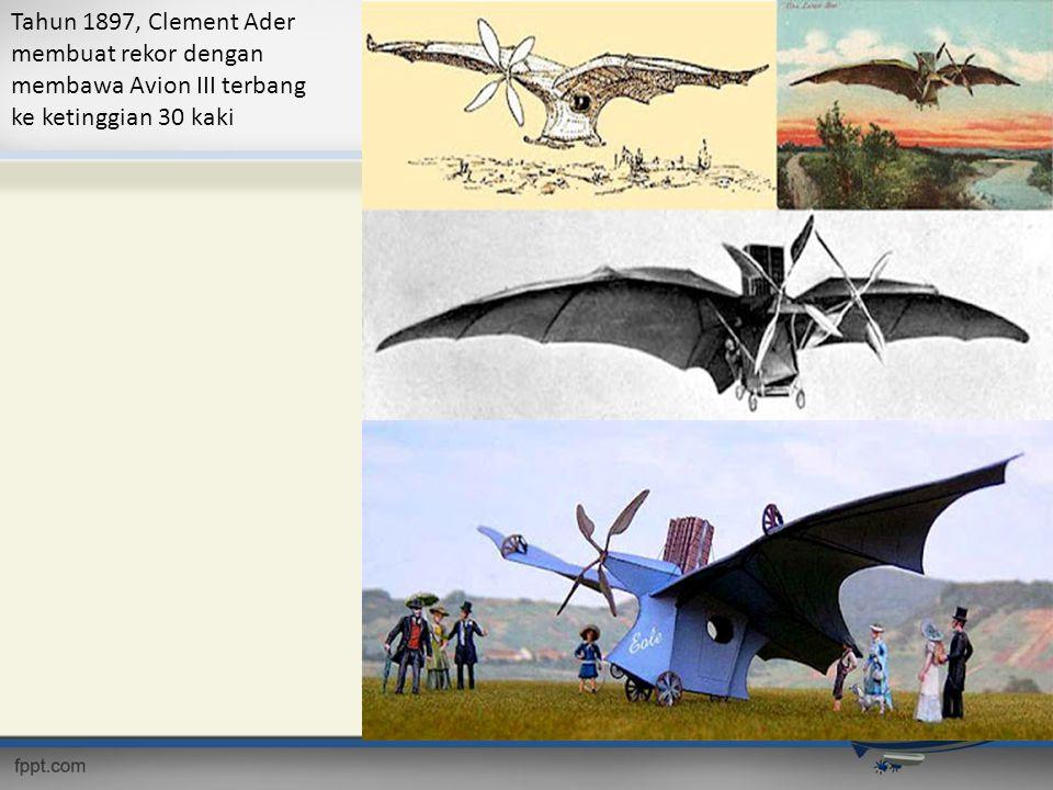 Tahun 1897, Clement Ader membuat rekor dengan membawa Avion III terbang ke ketinggian 30 kaki