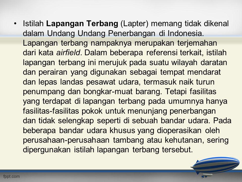 Istilah Lapangan Terbang (Lapter) memang tidak dikenal dalam Undang Undang Penerbangan di Indonesia.