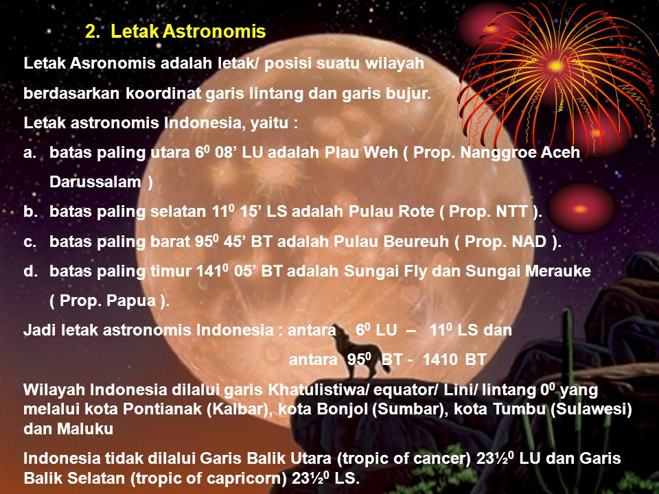 2. Letak Astronomis Letak Asronomis adalah letak/ posisi suatu wilayah