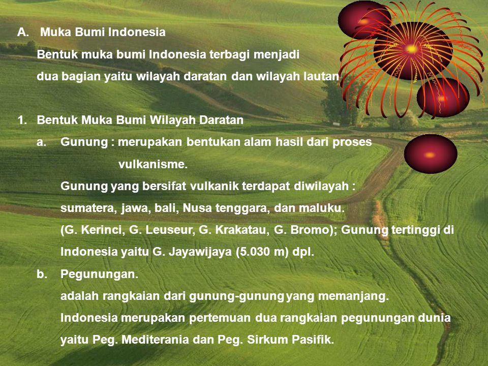 A. Muka Bumi Indonesia Bentuk muka bumi Indonesia terbagi menjadi. dua bagian yaitu wilayah daratan dan wilayah lautan.