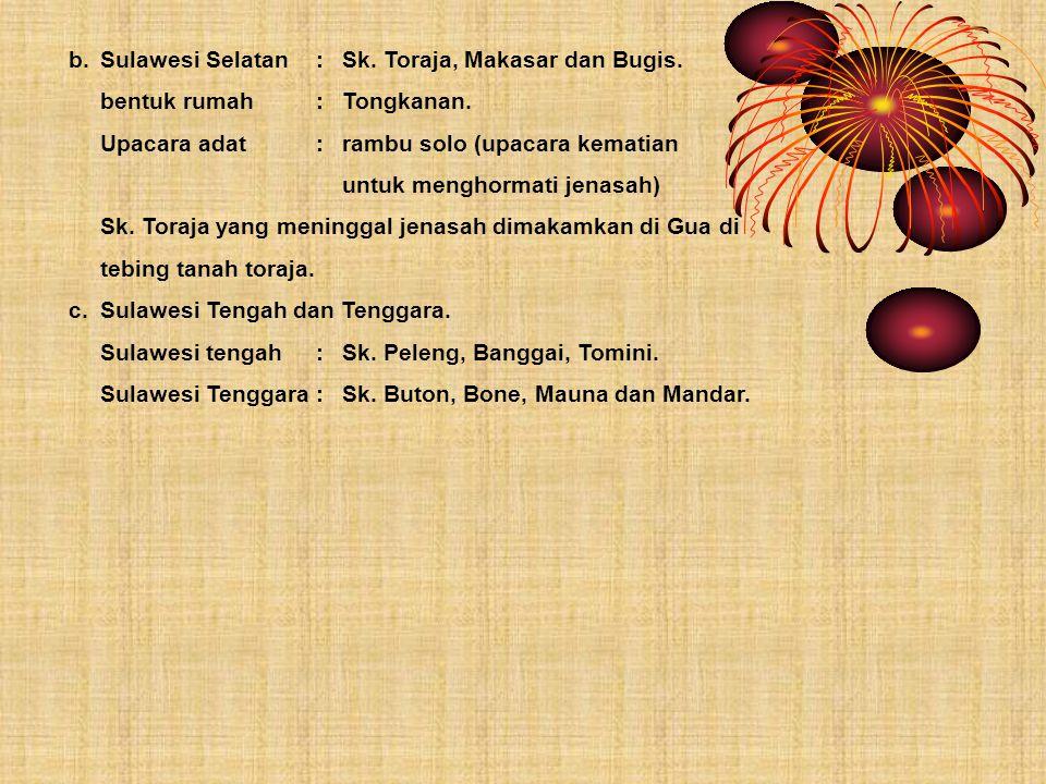 b. Sulawesi Selatan : Sk. Toraja, Makasar dan Bugis.
