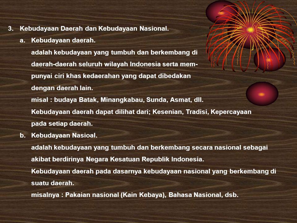3. Kebudayaan Daerah dan Kebudayaan Nasional.