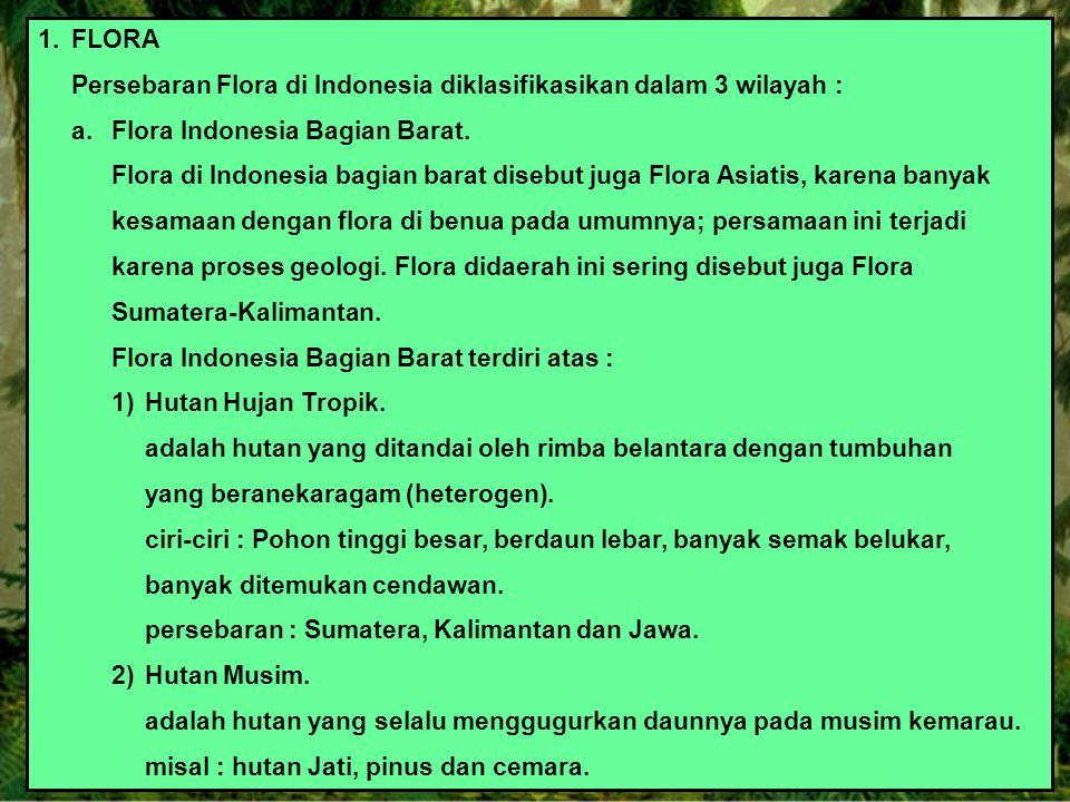 1. FLORA Persebaran Flora di Indonesia diklasifikasikan dalam 3 wilayah : a. Flora Indonesia Bagian Barat.