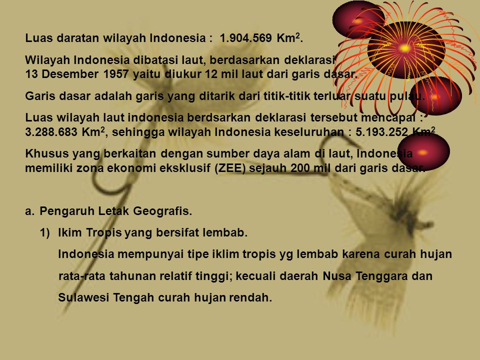 Luas daratan wilayah Indonesia : 1.904.569 Km2.