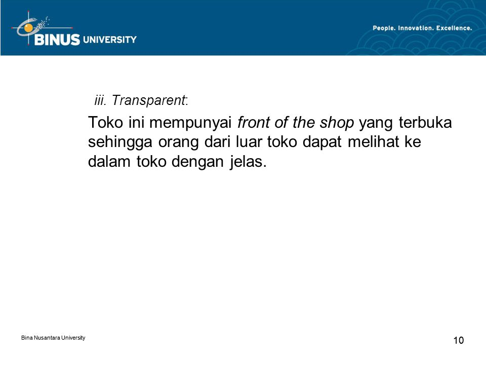 iii. Transparent: Toko ini mempunyai front of the shop yang terbuka sehingga orang dari luar toko dapat melihat ke dalam toko dengan jelas.
