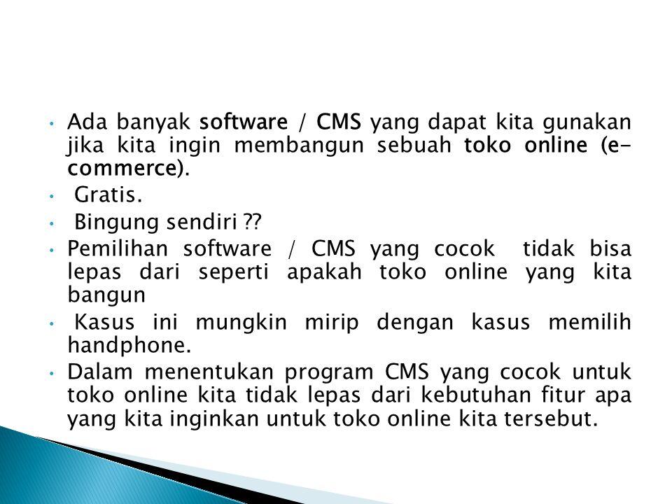 Ada banyak software / CMS yang dapat kita gunakan jika kita ingin membangun sebuah toko online (e- commerce).