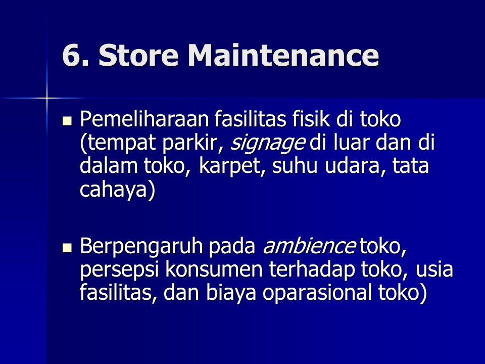 6. Store Maintenance Pemeliharaan fasilitas fisik di toko (tempat parkir, signage di luar dan di dalam toko, karpet, suhu udara, tata cahaya)