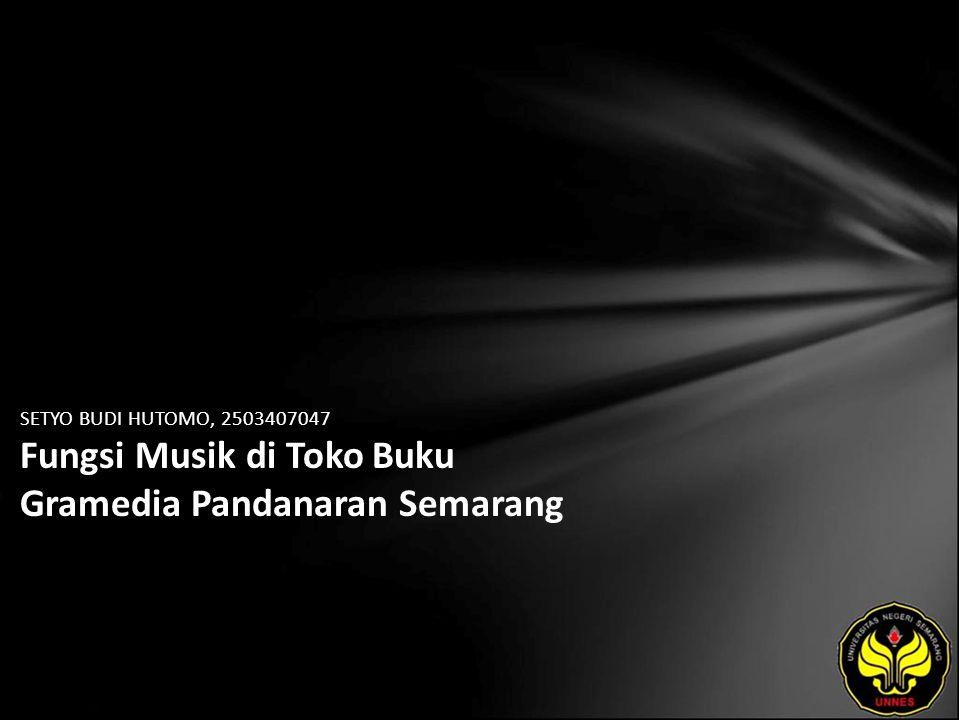 SETYO BUDI HUTOMO, 2503407047 Fungsi Musik di Toko Buku Gramedia Pandanaran Semarang