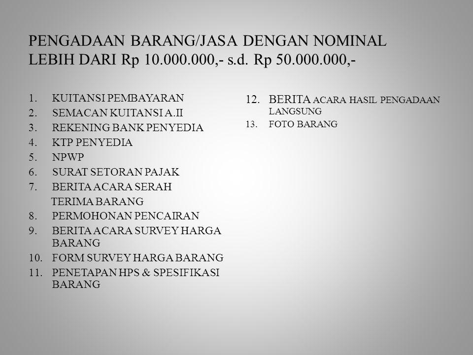 PENGADAAN BARANG/JASA DENGAN NOMINAL LEBIH DARI Rp 10. 000. 000,- s. d