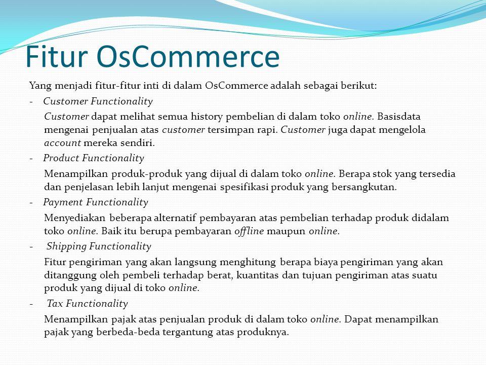 Fitur OsCommerce Yang menjadi fitur-fitur inti di dalam OsCommerce adalah sebagai berikut: - Customer Functionality.