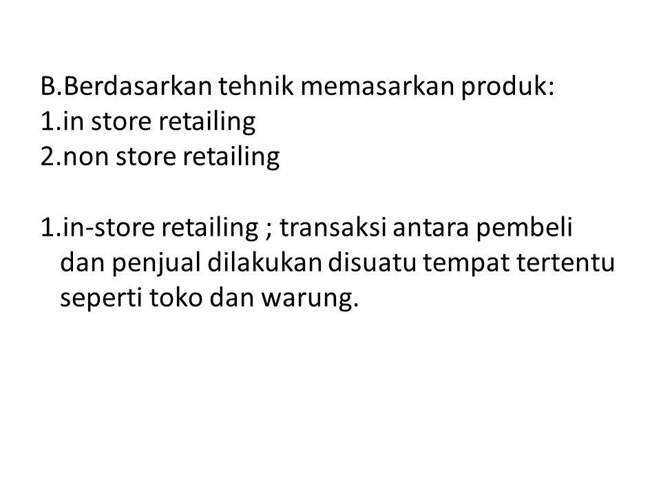 B. Berdasarkan tehnik memasarkan produk: 1. in store retailing 2