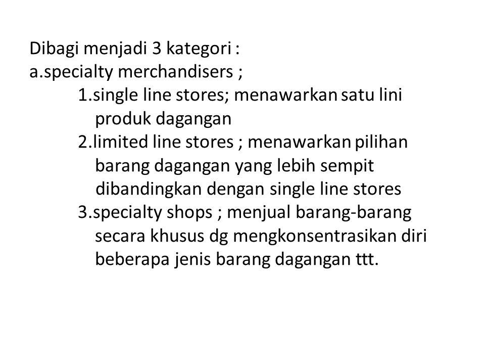 Dibagi menjadi 3 kategori : a. specialty merchandisers ;. 1