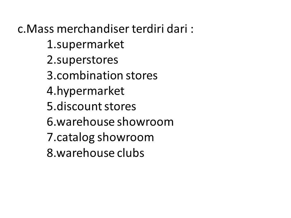 c. Mass merchandiser terdiri dari :. 1. supermarket. 2. superstores. 3