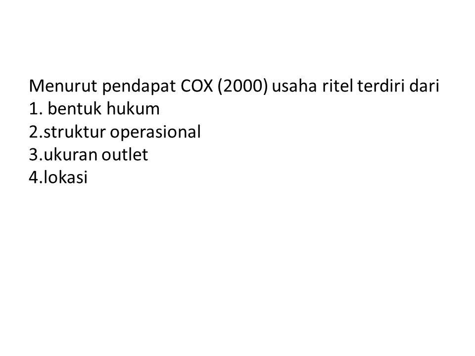 Menurut pendapat COX (2000) usaha ritel terdiri dari 1. bentuk hukum 2