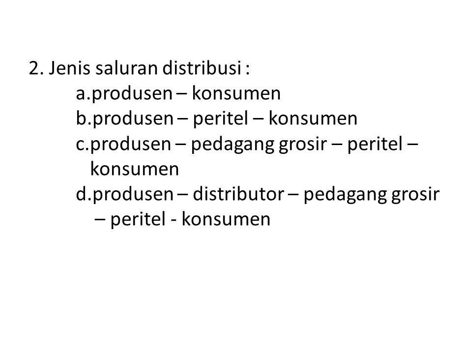 2. Jenis saluran distribusi :. a. produsen – konsumen. b