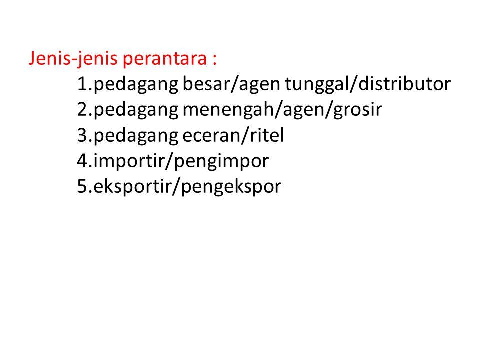 Jenis-jenis perantara :. 1. pedagang besar/agen tunggal/distributor. 2