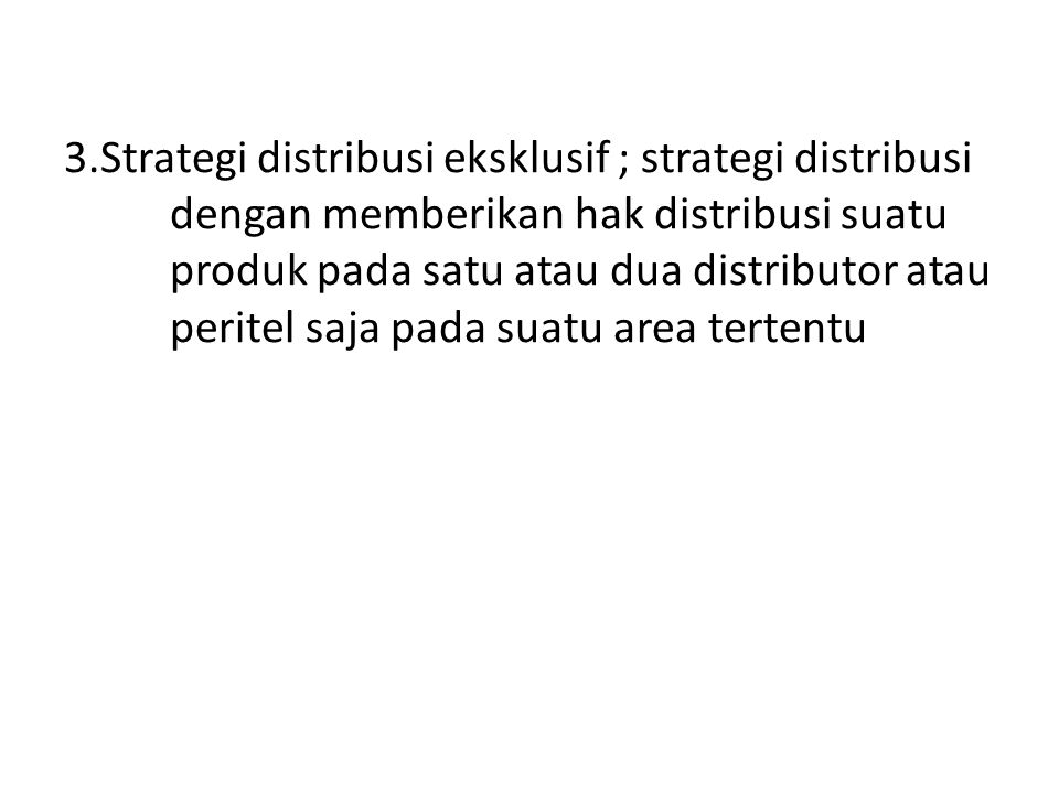 3. Strategi distribusi eksklusif ; strategi distribusi