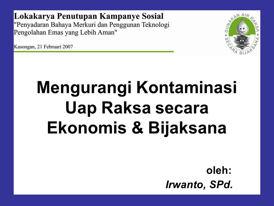 Mengurangi Kontaminasi Uap Raksa secara Ekonomis & Bijaksana. oleh: