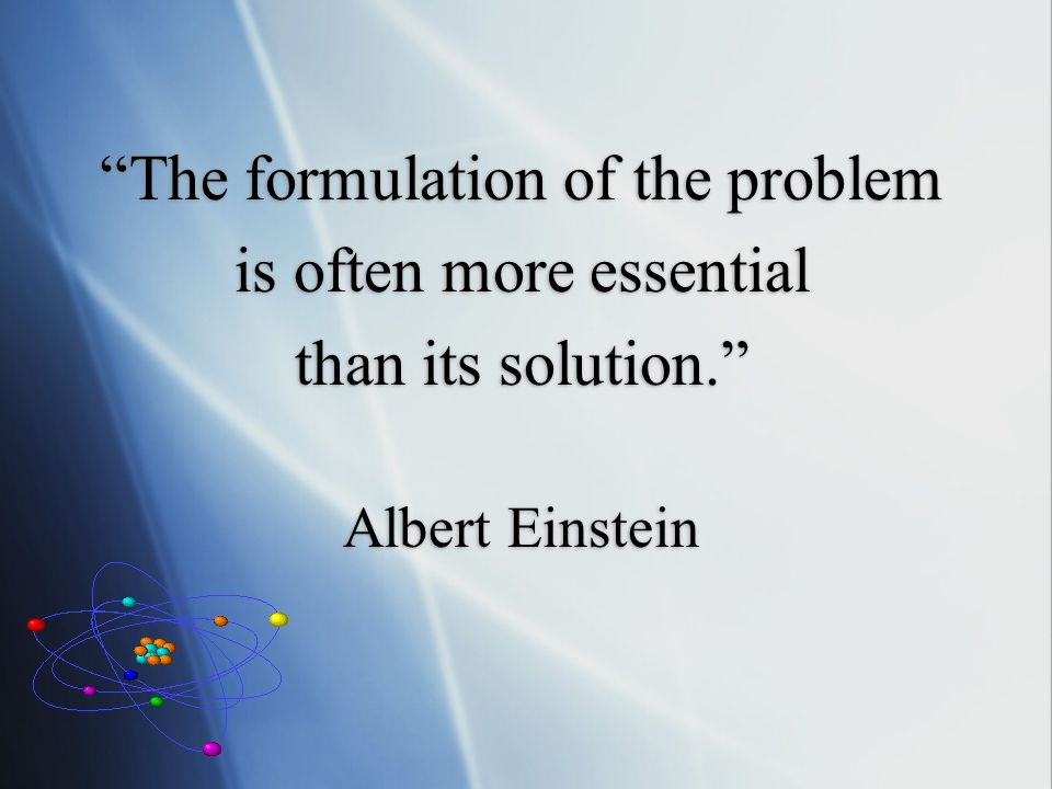 The formulation of the problem is often more essential