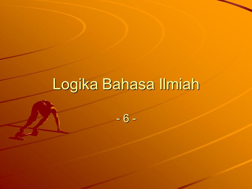 Logika Bahasa Ilmiah - 6 -