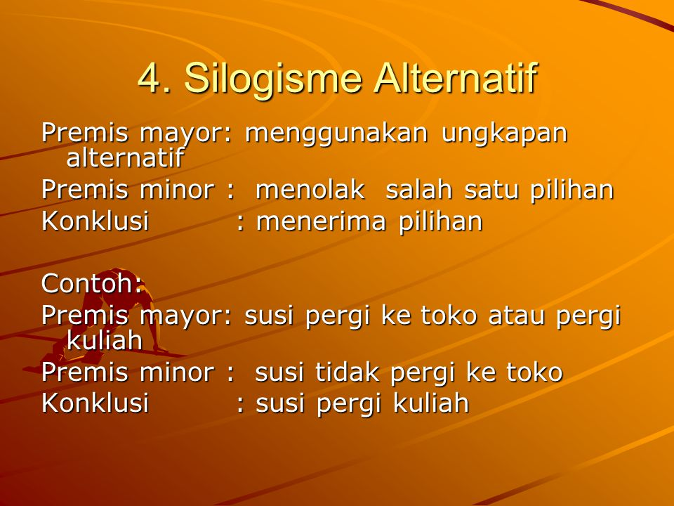 4. Silogisme Alternatif Premis mayor: menggunakan ungkapan alternatif