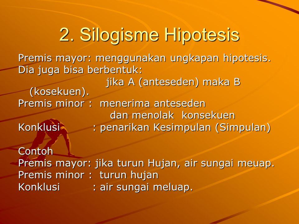 2. Silogisme Hipotesis Premis mayor: menggunakan ungkapan hipotesis.