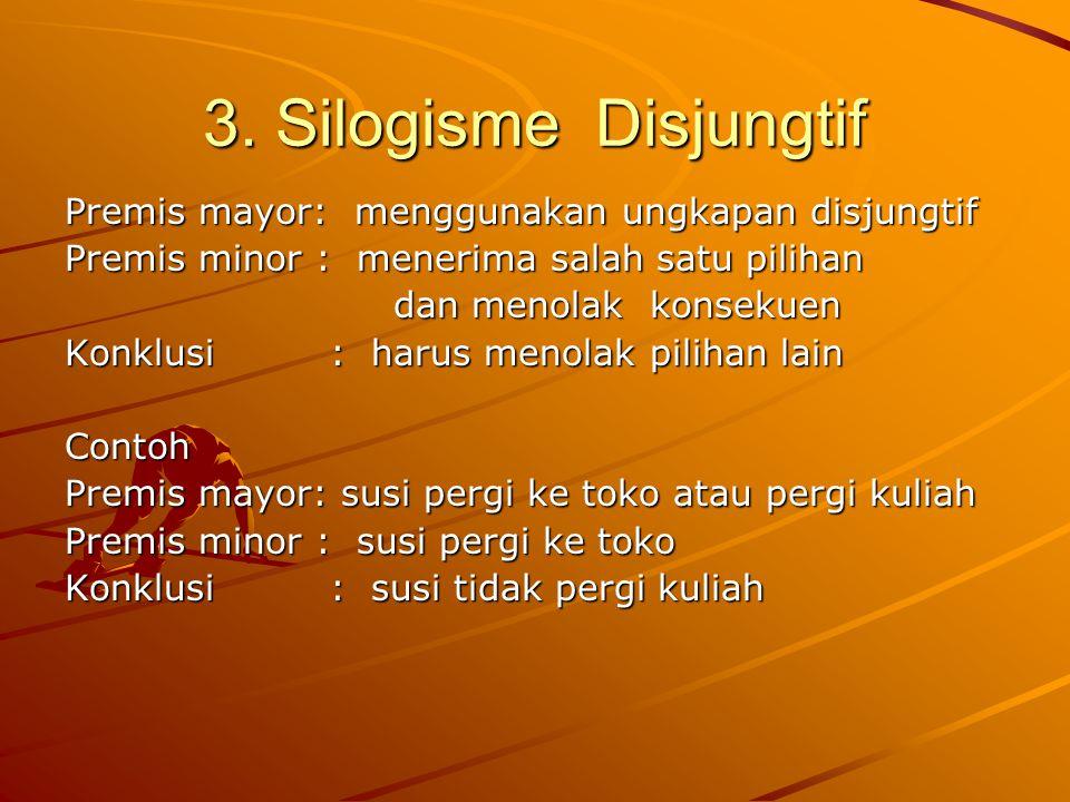 3. Silogisme Disjungtif Premis mayor: menggunakan ungkapan disjungtif