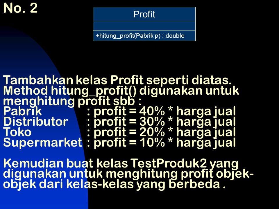 No. 2 Profit. +hitung_profit(Pabrik p) : double.