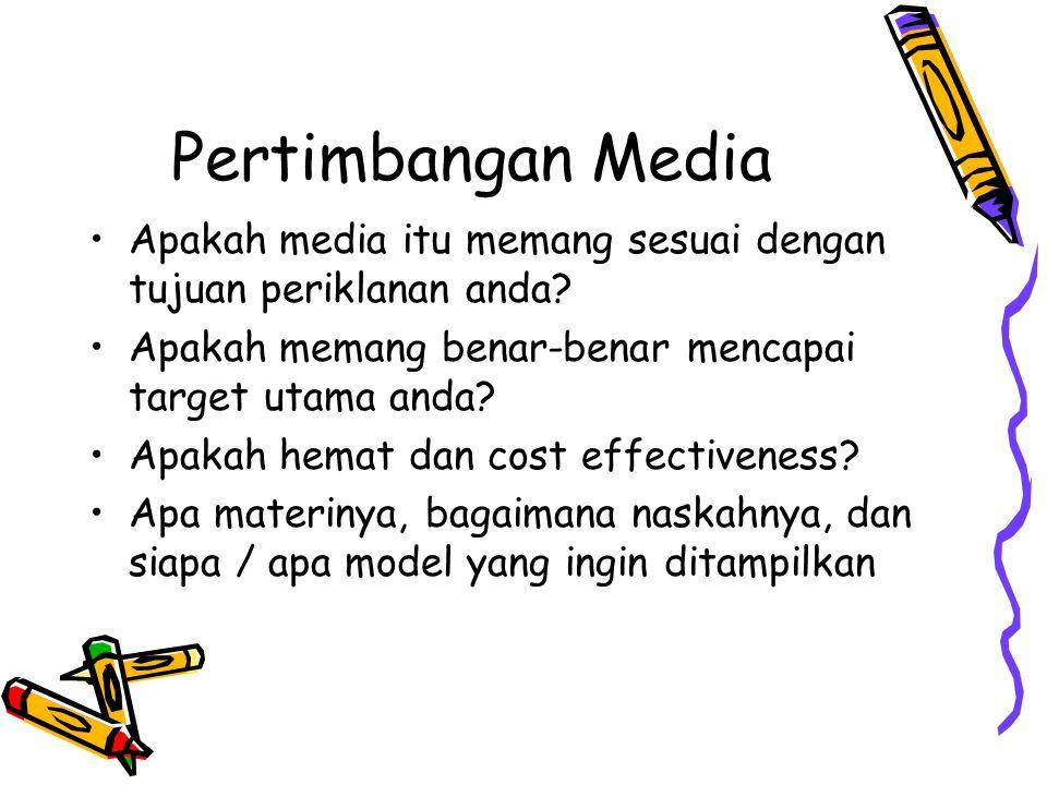 Pertimbangan Media Apakah media itu memang sesuai dengan tujuan periklanan anda Apakah memang benar-benar mencapai target utama anda