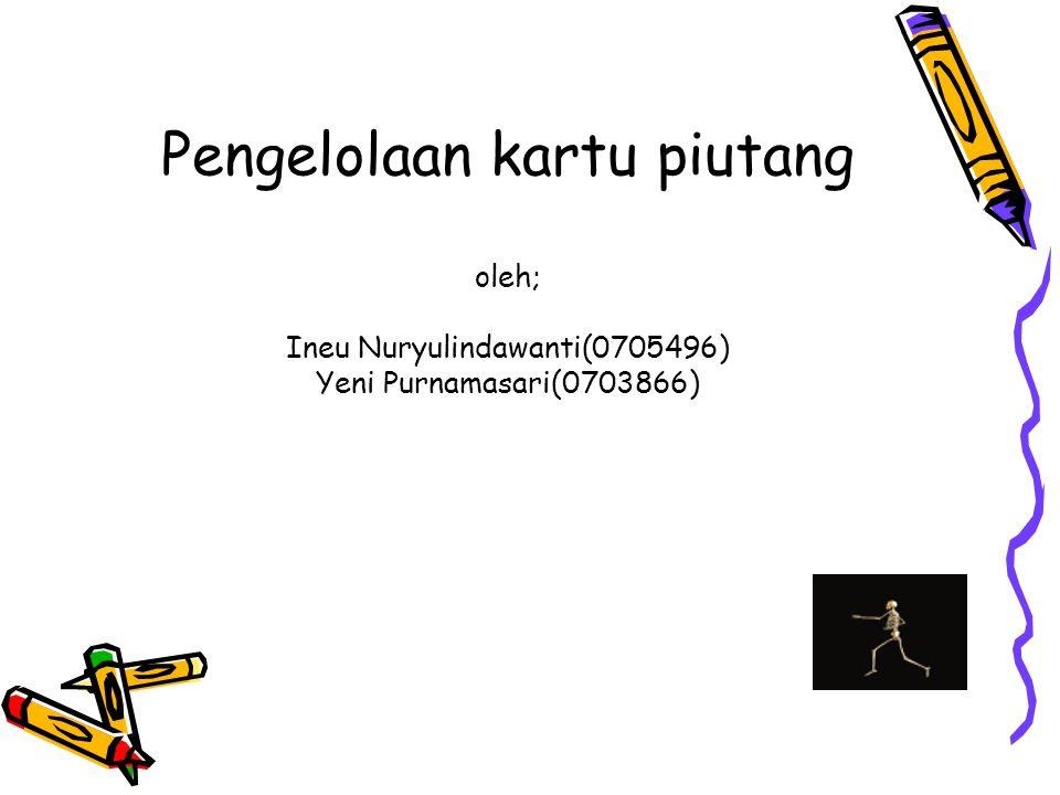 Pengelolaan kartu piutang oleh; Ineu Nuryulindawanti(0705496) Yeni Purnamasari(0703866)
