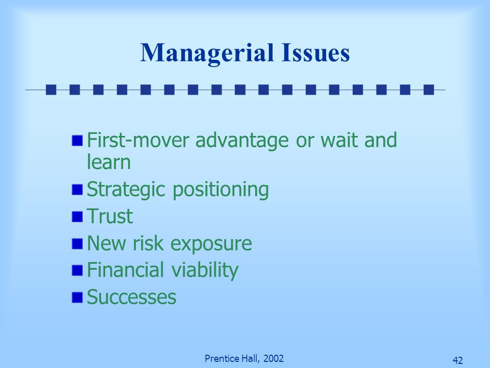 Managerial Issues First-mover advantage or wait and learn